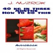 Okładka książki 40 kg in three months how to do this J. Nuzrok