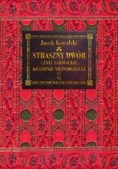 Okładka książki Straszny Dwór czyli sarmackie korzenie Niepodległej Jacek Kowalski