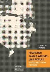 Okładka książki Pisarstwo Karola Wojtyły w oczach krytykówi i uczonych Krzysztof Dybciak