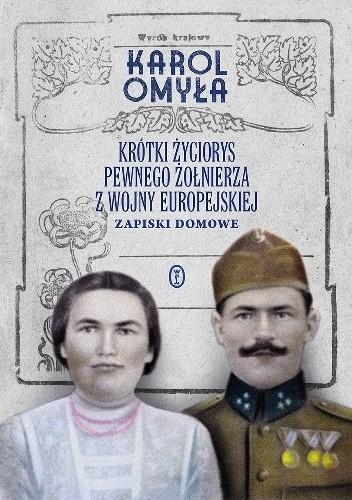Okładka książki Krótki życiorys pewnego żołnierza z wojny europejskiej. Zapiski domowe Karol Omyła