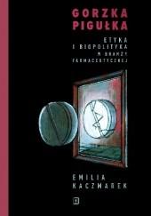 Okładka książki Gorzka pigułka. Etyka i biopolityka w branży farmaceutycznej Emilia Kaczmarek