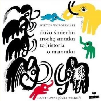 Okładka książki Dużo śmiechu, trochę smutku to historia o mamutku Wiktor Woroszylski