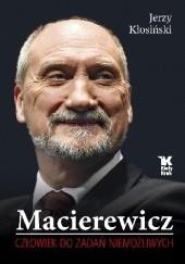 Okładka książki Macierewicz. Człowiek do zadań niemożliwych. Jerzy Kłosiński