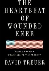 Okładka książki The Heartbeat of Wounded Knee: Native America from 1890 to the Present