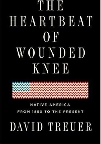 Okładka książki The Heartbeat of Wounded Knee: Native America from 1890 to the Present David Treuer