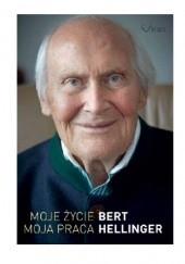 Okładka książki Moje życie, moja praca Bert Hellinger