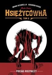 Okładka książki Księżycówka. Tom 2: Pociąg rozpaczy Brian Azzarello,Eduardo Risso