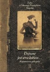 Okładka książki Dziwne jest serce kobiece... Wspomnienia galicyjskie Zofia Skąpska