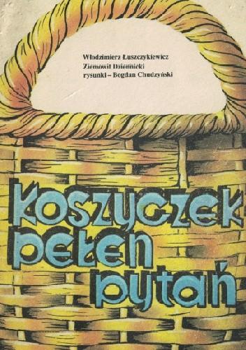 Okładka książki Koszyczek pełen pytań Ziemowit Dziennicki,Włodzimierz Łuszczykiewicz