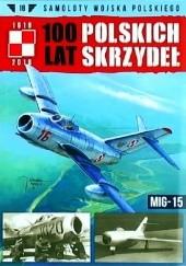 Okładka książki 100 Lat Polskich Skrzydeł - MiG-15 Jerzy Gruszczyński,Michał Fiszer
