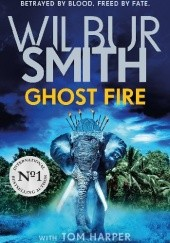 Okładka książki Ghost Fire Wilbur Smith, Tom Harper