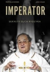 Okładka książki Imperator. Sekrety Ojca Rydzyka Piotr Głuchowski,Jacek Hołub