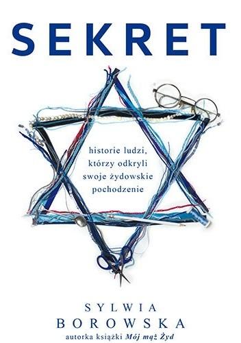 Okładka książki Sekret. Historie Polaków, którzy odkryli żydowskie pochodzenie Sylwia Borowska