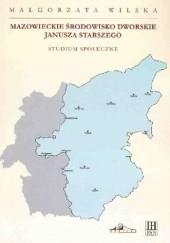 Okładka książki Mazowieckie środowisko dworskie Janusza Starszego. Studium społeczne Małgorzata Wilska