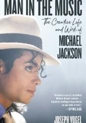 Okładka książki Man in the Music. The Creative Life and Work of Michael Jackson Joseph Vogel