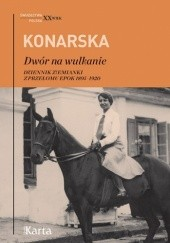 Okładka książki Dwór na wulkanie. Dziennik ziemianki z przełomu epok 1895-1920 Janina Konarska
