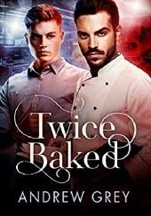 Okładka książki Twice Baked Andrew Grey