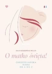 Okładka książki O matko święta! Chrześcijańska mama od A do Z Maja Komasińska-Moller