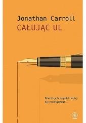 Okładka książki Całując ul Jonathan Carroll