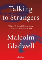 Okładka książki Talking to Strangers What We Should Know about the People We Don't Know Malcolm Gladwell