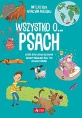 Okładka książki Wszystko o psach Mateusz Kęsy,Katarzyna Kołodziej