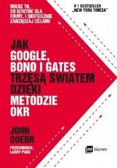 Okładka książki Jak Google, Bono i Gates trzęsą światem dzięki metodzie OKR John E. Doerr