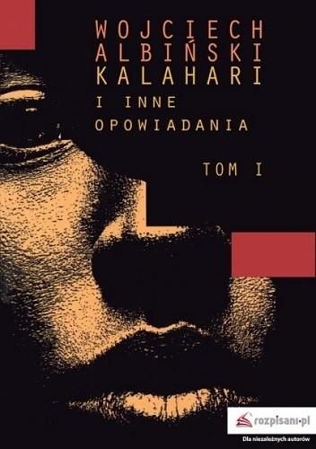 Okładka książki Kalahari i inne opowiadania, tom I Wojciech Albiński