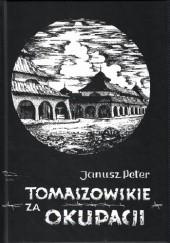 Okładka książki Tomaszowskie za okupacji Janusz Peter