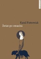 Okładka książki Świat po omacku. Etnograficzne studium (nie)widzenia i (nie)sprawności Kamil Pietrowiak