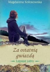 Okładka książki Za ostatnią gwiazdą Magdalena Kołosowska
