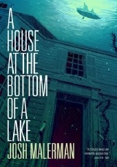 Okładka książki A House at the Bottom of a Lake Josh Malerman