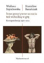 Okładka książki Inne pozytywne uczucia też wchodzą w grę. Korespondencja 1972-2011 Wisława Szymborska,Stanisław Barańczak