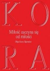 Okładka książki Miłość zaczyna się od miłości Olga Kora Sipowicz