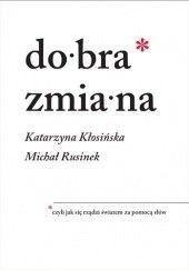 Okładka książki Dobra zmiana. Czyli jak się rządzi światem za pomocą słów Michał Rusinek,Katarzyna Mosiołek-Kłosińska