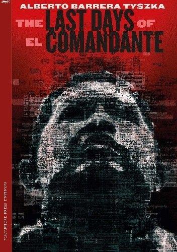 Okładka książki The Last Days of El Comandante Alberto Barrera Tyszka