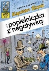 Okładka książki Kapitan Szpic i popielniczka z negatywką Daniel Koziarski,Artur Ruducha