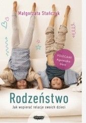 Okładka książki Rodzeństwo. Jak wspierać relacje swoich dzieci Małgorzata Stańczyk