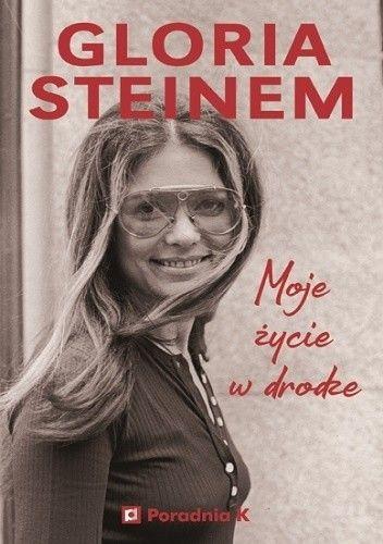 Okładka książki Moje życie w drodze Gloria Steinem