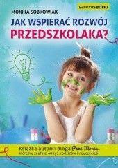 Okładka książki Jak wspierać rozwój przedszkolaka? Monika Sobkowiak