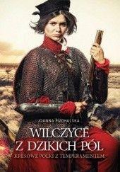 Okładka książki Wilczyce z dzikich pól. Kresowe Polki z temperamentem Joanna Puchalska