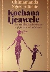 Okładka książki Kochana Ijeawele albo manifest feministyczny w piętnastu wskazówkach Chimamanda Ngozi Adichie