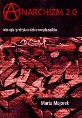 Okładka książki Anarchizm 2.0 : ideologia i praktyka w dobie nowych mediów Marta Majorek