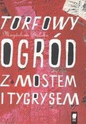 Okładka książki Torfowy ogród z mostem i tygrysem Magdalena Bielska