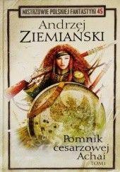 Okładka książki Pomnik Cesarzowej Achai - Tom I Andrzej Ziemiański