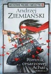 Okładka książki Pomnik Cesarzowej Achai - Tom II cz.I Andrzej Ziemiański