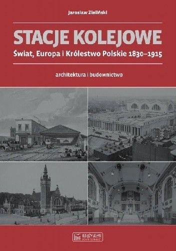 Okładka książki Stacje kolejowe. Świat, Europa i Królestwo Polskie 1830-1915 Jarosław Zieliński