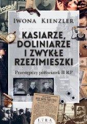 Okładka książki Kasiarze, doliniarze i zwykłe rzezimieszki. Przestępczy półświatek II RP Iwona Kienzler