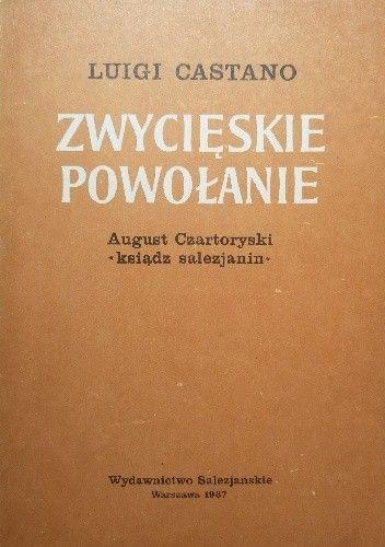 Okładka książki Zwycięskie powołanie : August Czartoryski-ksiądz salezjanin Luigi Castano