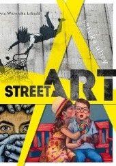 Okładka książki Street art. Sztuka ulicy Justyna Łabądź