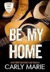 Okładka książki Be My Home Carly Marie